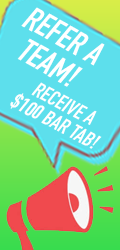 Refer a team, get $100 bar tab!